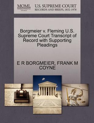 Borgmeier V. Fleming U.S. Supreme Court Transcript of Record with Supporting Pleadings - Borgmeier, E R, and Coyne, Frank M