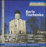 Boris Tischeko: Violin Concerto; Cello Concerto; Suzdal