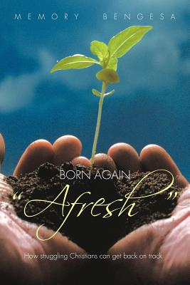 "Born Again ""Afresh"": How Struggeling Christians Can Get Back on Track - Bengesa, Memory"
