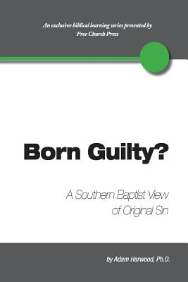 Born Guilty? a Southern Baptist View of Original Sin - Harwood, Adam, and Lumpkins, Peter (Editor)
