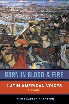 Born in Blood and Fire: Latin American Voices - Chasteen, John Charles (Translated by)