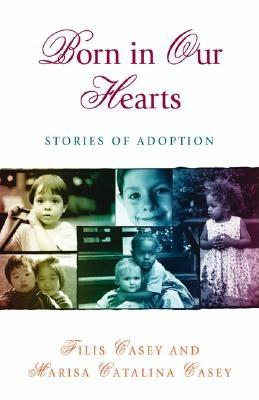 Born in Our Hearts: Stories of Adoption - Casey, Filis