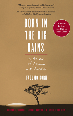Born in the Big Rains: A Memoir of Somalia and Survival - Korn, Fadumo, and Eichhorst, Sabine, and Levin, Tobe (Translated by)