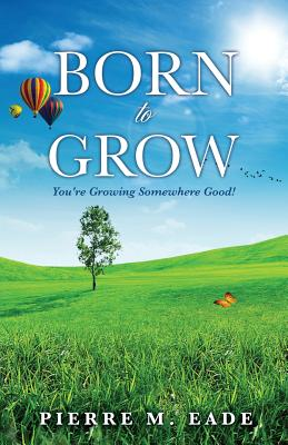 Born to Grow - Eade, Pierre M