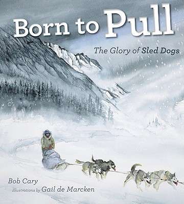 Born to Pull: The Glory of Sled Dogs - Cary, Bob