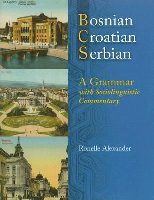 Bosnian, Croatian, Serbian, a Grammar: With Sociolinguistic Commentary - Alexander, Ronelle