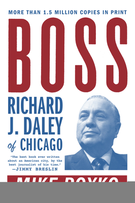 Boss: Richard J. Daley of Chicago - Royko, Mike