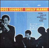 Boss Sounds! Shelly Manne & His Men at Shelly's Manne-Hole - Shelly Manne & His Men