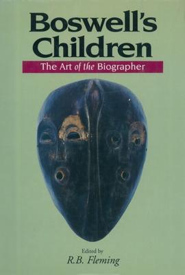 Boswell's Children: The Art of the Biographer - Fleming, R B (Editor)