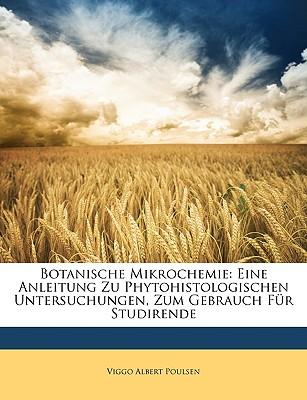 Botanische Mikrochemie: Eine Anleitung Zu Phytohistologischen Untersuchungen, Zum Gebrauch Fur Studirende (Classic Reprint) - Poulsen, Viggo Albert