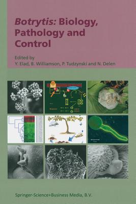 Botrytis: Biology, Pathology and Control - Elad, Y (Editor), and Williamson, B (Editor), and Tudzynski, Paul (Editor)