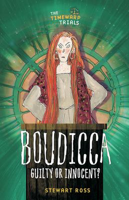 Boudicca: Guilty or Innocent? - Ross, Stewart