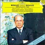 Boulez Conducts Boulez: Notations; Structures; ...explosante-fixe...