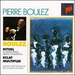 Boulez: Rituel; Eclat; Multiples