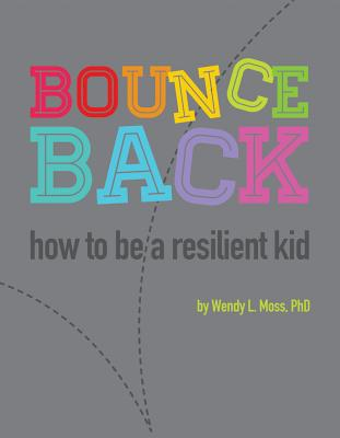 Bounce Back: How to Be A Resilient Kid - Moss, Wendy L.