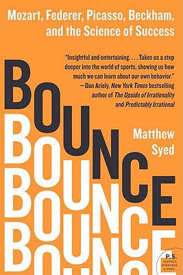 Bounce: Mozart, Federer, Picasso, Beckham, and the Science of Success - Syed, Matthew