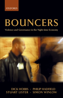 Bouncers: Violence and Governance in the Night-Time Economy - Hobbs, Dick, and Hadfield, Philip, and Lister, Stuart