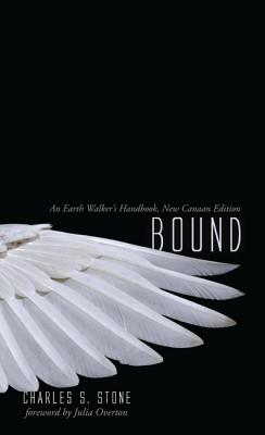 Bound, an Earth Walker's Handbook: Realm 666, New Canaan Edition - Stone, Charles S