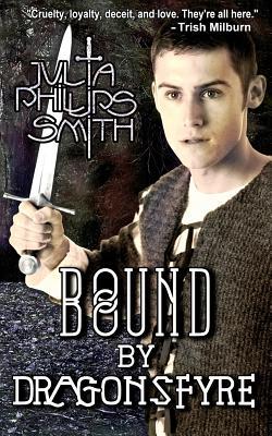 Bound by Dragonsfyre: Dragonsfyre Trilogy - Smith, Julia Phillips