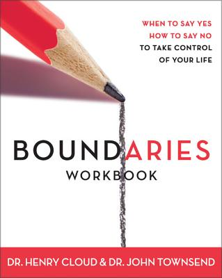Boundaries Workbook: When to Say Yes, When to Say No to Take Control of Your Life - Cloud, Henry, Dr., and Townsend, John Sims, Dr.