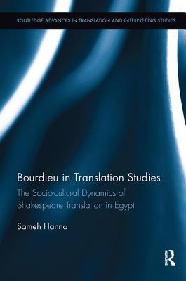 Bourdieu in Translation Studies: The Socio-cultural Dynamics of Shakespeare Translation in Egypt - Hanna, Sameh