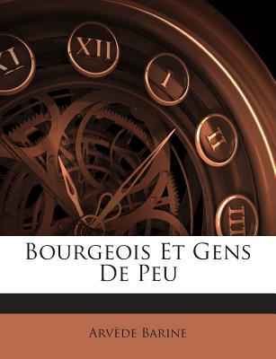 Bourgeois Et Gens de Peu (1894) - Barine, Arvede