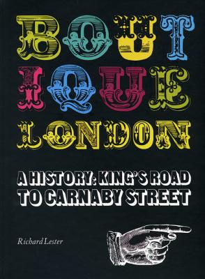 Boutique London: A History: King's Road to Carnaby Street - Lester, Richard, PH.D.