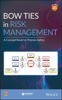 Bow Ties in Risk Management: A Concept Book for Process Safety - Center for Chemical Process Safety (CCPS)