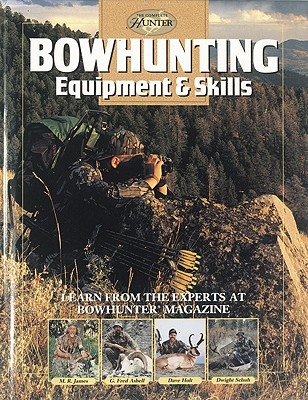 Bowhunting Equipment & Skills: Learn from the Experts at Bowhunter Magazine - Schuh, Dwight, and James, Montague Rhodes, and Bowhunter Magazine