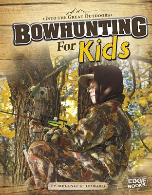 Bowhunting for Kids - Howard, Melanie A, and Schlieman, John (Consultant editor)
