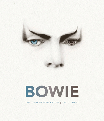 Bowie: The Illustrated Story - Gilbert, Pat