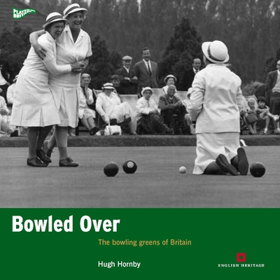 Bowled Over: The bowling greens of Britain - Hornby, Hugh