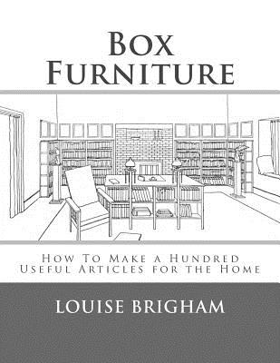 Box Furniture: How to Make a Hundred Useful Articles for the Home - Brigham, Louise, and Chambers, Roger (Introduction by)