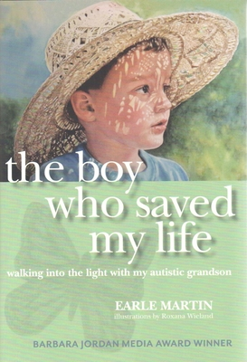 Boy Who Saved My Life: Walking Into the Light with My Autistic Grandson - Martin, Earle