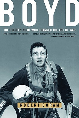 Boyd: The Fighter Pilot Who Changed the Art of War - Coram, Robert