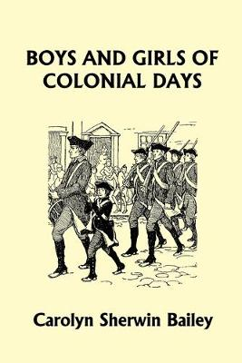 Boys and Girls of Colonial Days (Yesterday's Classics - Bailey, Carolyn Sherwin
