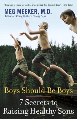 Boys Should Be Boys: 7 Secrets to Raising Healthy Sons - Meeker, Meg, Dr., M.D.