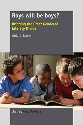 Boys Will Be Boys?: Bridging the Great Gendered Literacy Divide - Bausch, Linda S
