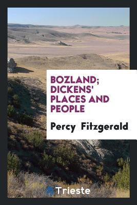 Bozland; Dickens' Places and People - Fitzgerald, Percy