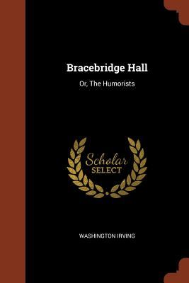 Bracebridge Hall: Or, the Humorists - Irving, Washington