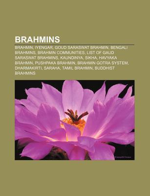 Brahmins: Brahmin, Iyengar, Goud Saraswat Brahmin, Bengali