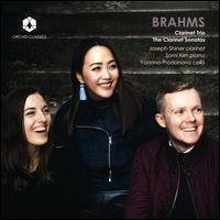Brahms: Clarinet Trio; The Clarinet Sonatas - Joseph Shiner (clarinet); Somi Kim (piano); Yoanna Prodanova (cello)