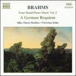 Brahms: Four Hand Piano Music, Vol. 5 - German Requiem, Op. 45