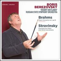 Brahms: Piano Concerto No. 1; Stravinsky: Concerto for Piano and Wind Instruments - Boris Berezovsky (piano); Russian State Symphony Orchestra; Evgeny Svetlanov (conductor)