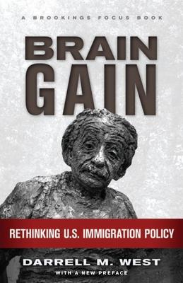 Brain Gain: Rethinking U.S. Immigration Policy - West, Darrell M, Dr.