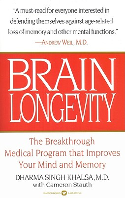 Brain Longevity: Breakthrough Medical Program That Improves Your Mind and Memory - Stauth, Cameron, M.D., and Singh Khalsa, Dharma, M.D. (Introduction by), and Khalsa