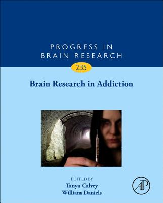 Brain Research in Addiction: Volume 235 - Calvey, Tanya (Volume editor), and Daniels, William (Volume editor)