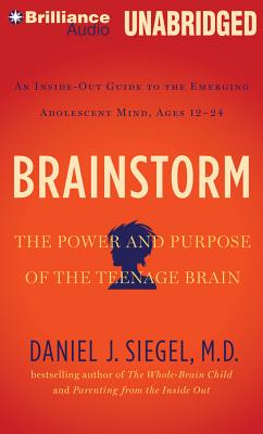 Brainstorm: The Power and Purpose of the Teenage Brain - Siegel, Daniel J, MD, and Siegel, Daniel J, Dr., MD (Read by)