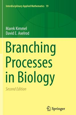 Branching Processes in Biology - Kimmel, Marek, and Axelrod, David E
