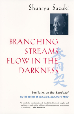 Branching Streams Flow in the Darkness: Zen Talks on the Sandokai - Suzuki, Shunryu
